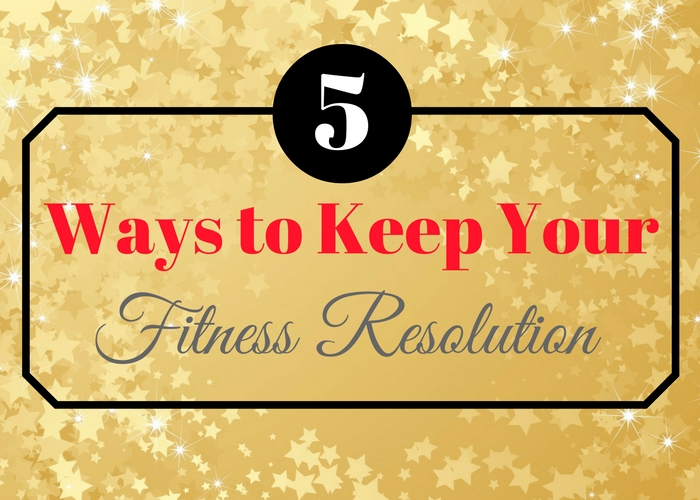 5 Ways to Keep your fitness resolution