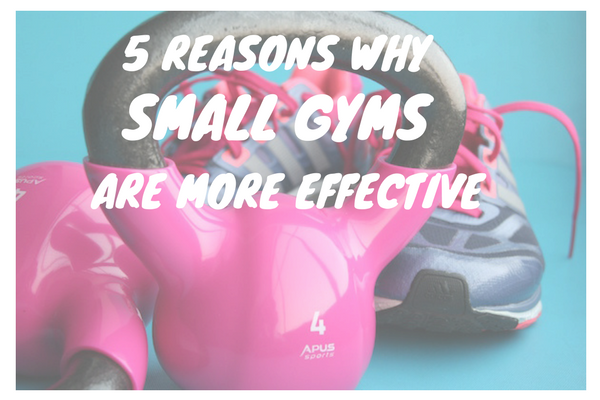 5 reasons why small gyms are more effective than big box gyms