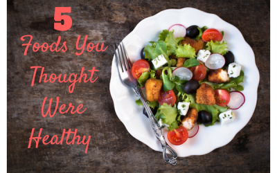 5 Foods You Thought Were Healthy