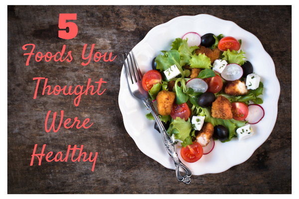 Five Foods You Thought Were Healthy