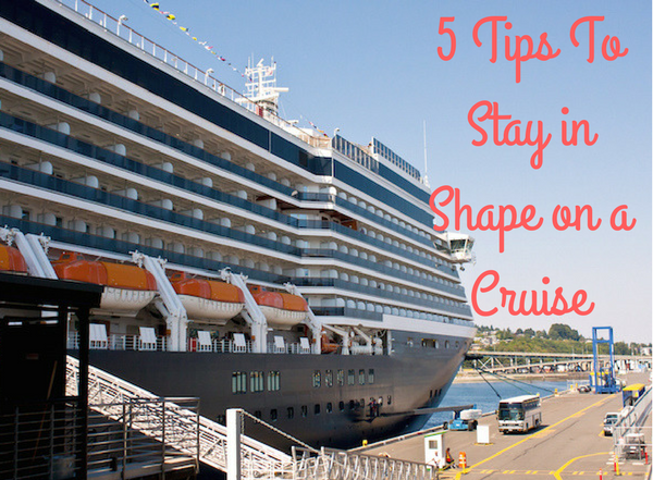5 Tips To Stay in Shape on a Cruise Ship Vacation